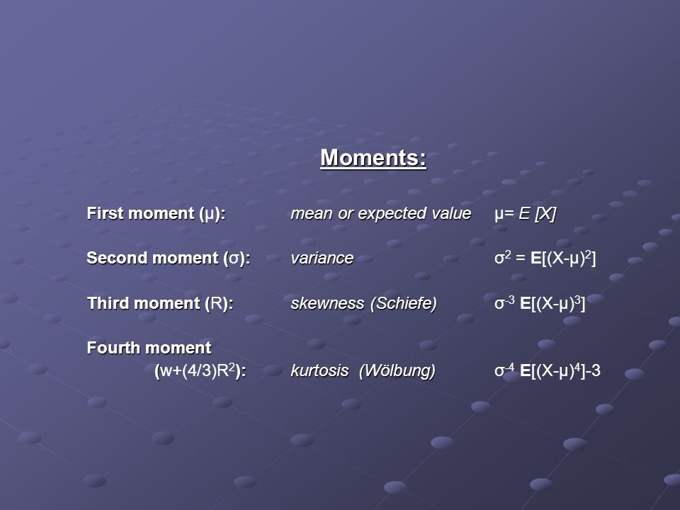 Moments: First moment (µ): mean or expected value µ= E [X]